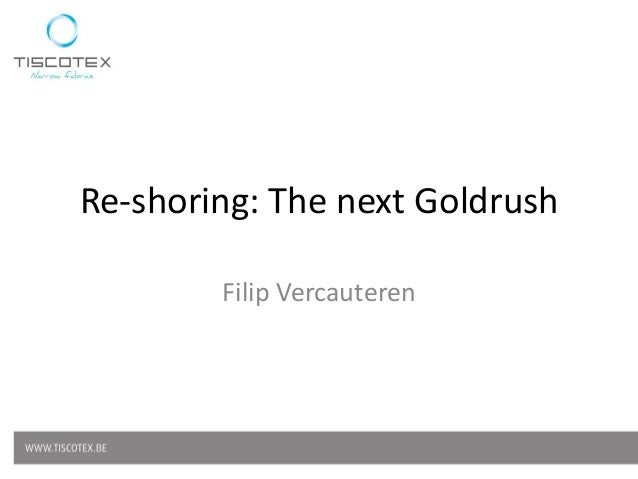 Re-shoring: The next Goldrush        Filip Vercauteren