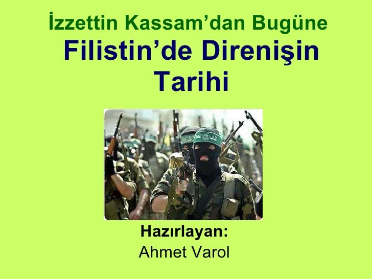 İzzettin Kassam'dan Bugüne   Filistin'de Direnişin Tarihi Hazırlayan: Ahmet Varol