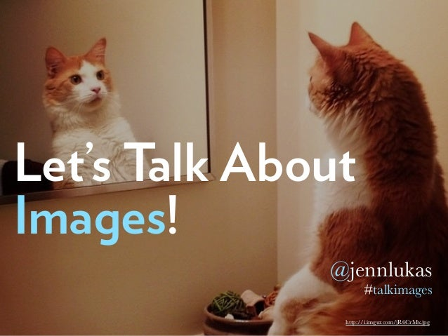 Let's Talk About Images! @jennlukas #talkimages http://i.imgur.com/jR6CrMx.jpg
