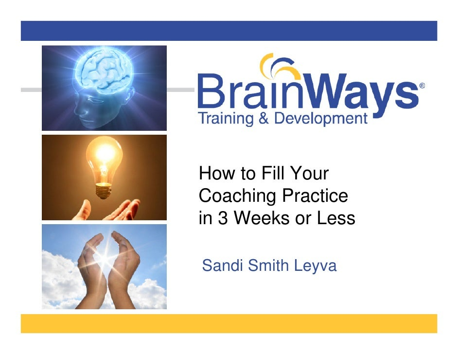 How to Fill YourCoaching Practicein 3 Weeks or LessSandi Smith Leyva