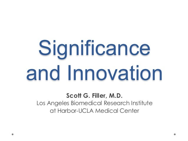 Significance and Innovation Scott G. Filler, M.D. Los Angeles Biomedical Research Institute at Harbor-UCLA Medical Center