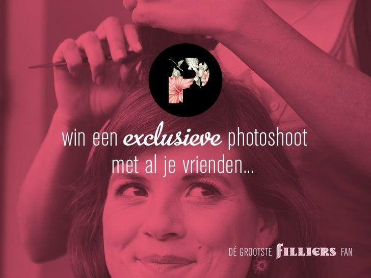 win een exclusieve photoshoot      met al je vrienden...                   DÉ GROOTSTE   FAN
