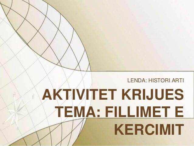AKTIVITET KRIJUESTEMA: FILLIMET EKERCIMITLENDA: HISTORI ARTI