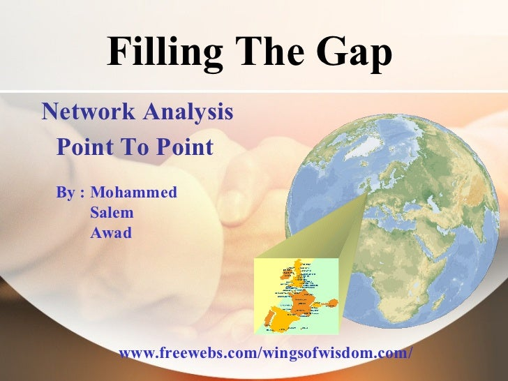 Filling The Gap Network Analysis Point To Point   By : Mohammed Salem  Awad www.freewebs.com/wingsofwisdom.com/