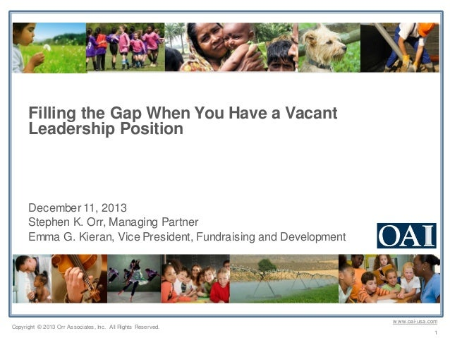 Filling the Gap When You Have a Vacant Leadership Position  December 11, 2013 Stephen K. Orr, Managing Partner Emma G. Kie...