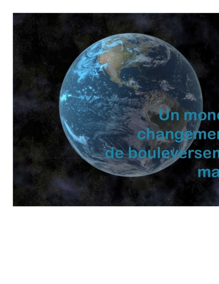 Un monde de    changements etde bouleversements           majeurs                 1