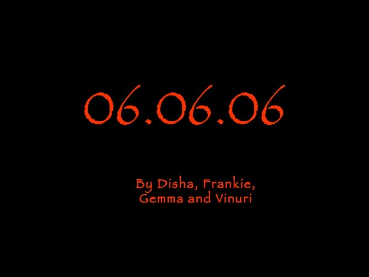06.06.06 By Disha, Frankie, Gemma and Vinuri