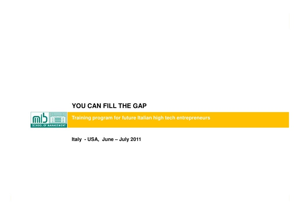 YOU CAN FILL THE GAP               Training program for future Italian high tech entrepreneurs               Italy - USA, ...