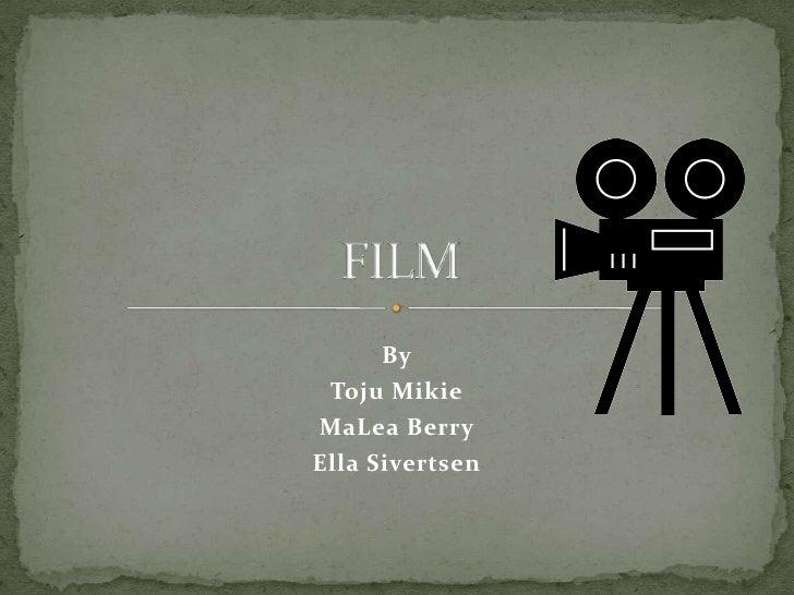 By<br />TojuMikie<br />MaLea Berry<br />Ella Sivertsen<br />FILM<br />