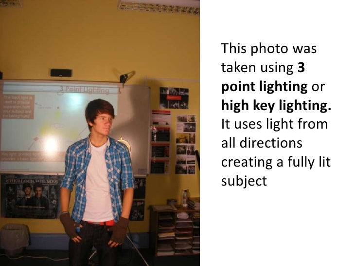 This photo was taken using 3 point lighting or high key lighting. It uses light from all directions  creating a fully lit ...