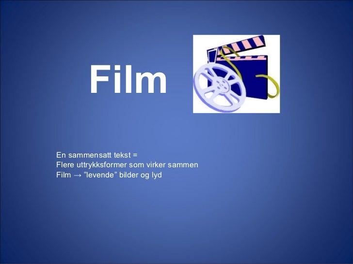 """Film   <ul><li>En sammensatt tekst = </li></ul><ul><li>Flere uttrykksformer som virker sammen </li></ul><ul><li>Film -> """"l..."""
