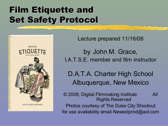 Film Etiquette andFilm Etiquette and Set Safety ProtocolSet Safety Protocol Lecture prepared 11/16/08 by John M. Grace, I....