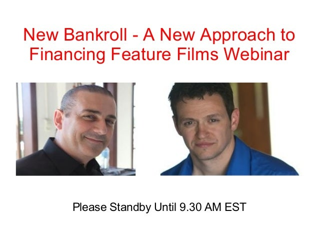 New Bankroll - A New Approach toFinancing Feature Films Webinar     Please Standby Until 9.30 AM EST