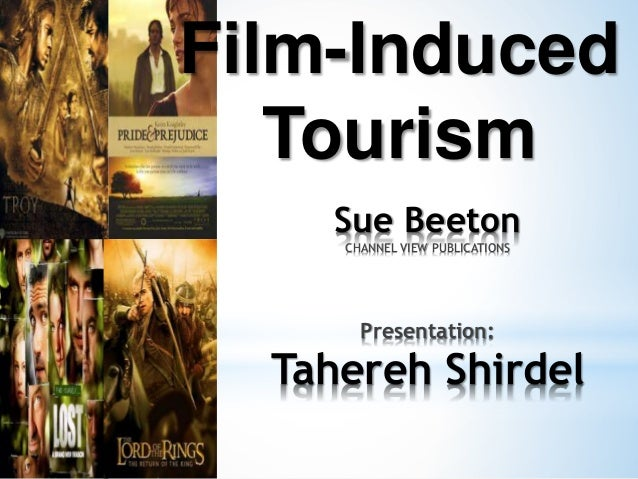 Film-Induced Tourism Sue Beeton CHANNEL VIEW PUBLICATIONS Presentation: Tahereh Shirdel