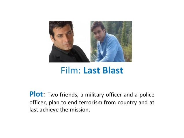 Film: Last Blast Plot: Two friends, a military officer and a police officer, plan to end terrorism from country and at las...