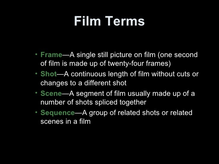 Film Terms <ul><ul><ul><li>Frame —A single still picture on film (one second of film is made up of twenty-four frames) </l...