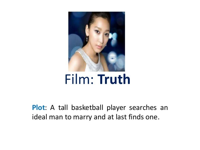 Film: Truth  Plot: A tall basketball player searches an  ideal man to marry and at last finds one.