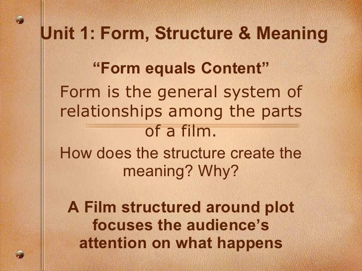 "Unit 1: Form, Structure & Meaning "" Form equals Content"" Form is the general system of relationships among the parts of a ..."