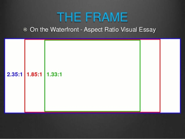 wcc film cinematography the frame on the waterfront aspect ratio visual essay