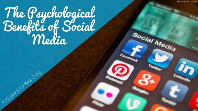 The Psychological Benefits of Social Media Photo by Jason Howie