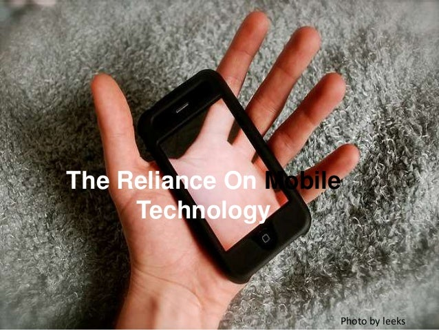 The Reliance On MobileTechnologyPhoto by leeks