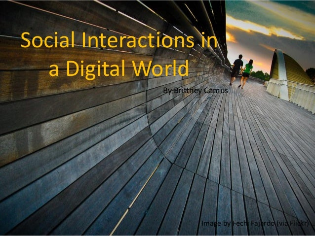 Image by Fechi Fajardo (via Flickr) Social Interactions in a Digital World By Brittney Camus