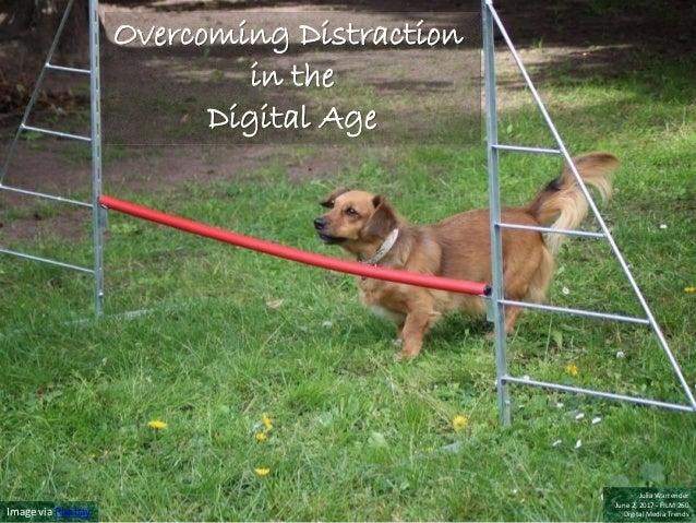 Image via Pixabay Julia Warrender June 2, 2017 - FILM 260 Digital Media Trends Overcoming Distraction in the Digital Age