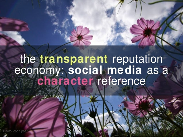 the transparent reputationeconomy: social media as acharacter referencePhoto: code poet