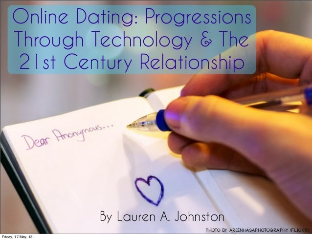 Online Dating: ProgressionsThrough Technology & The21st Century RelationshipBy Lauren A. JohnstonPhoto by ArdinhasaPhotogr...