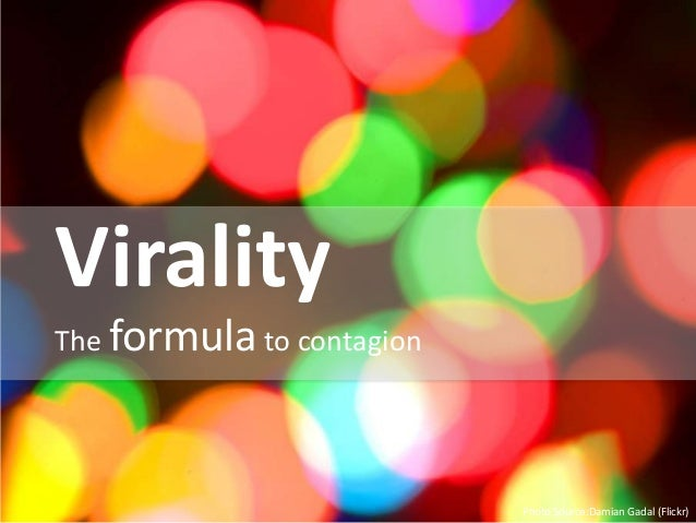 ViralityThe formula to contagionPhoto Source:Damian Gadal (Flickr)