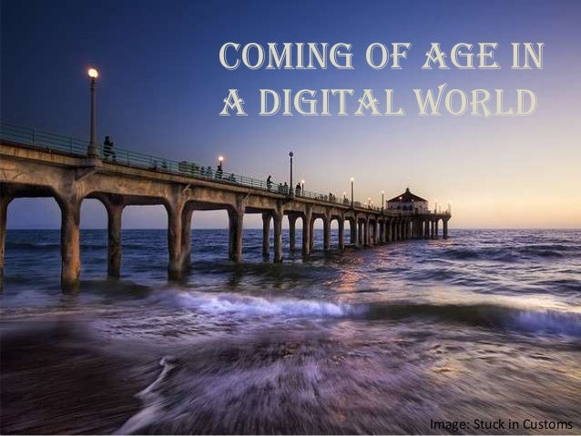 Coming of Age ina Digital WorldImage: Stuck in Customs