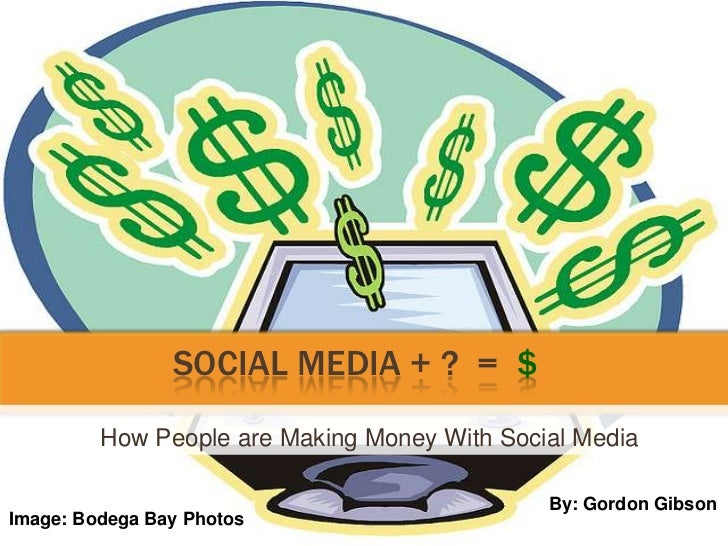 Social Media + ? =  $<br />	   How People are Making Money With Social Media<br />By: Gordon Gibson<br />Image: Bodega...