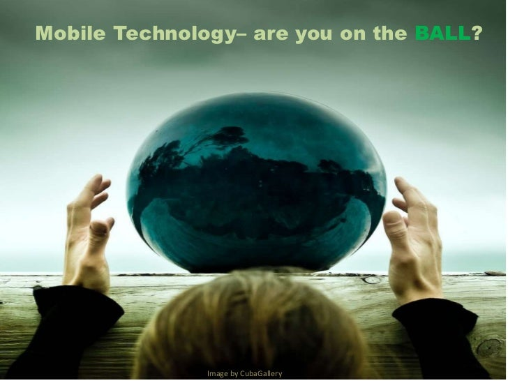 Mobile Technology– are you on the BALL?<br />Image by CubaGallery<br />