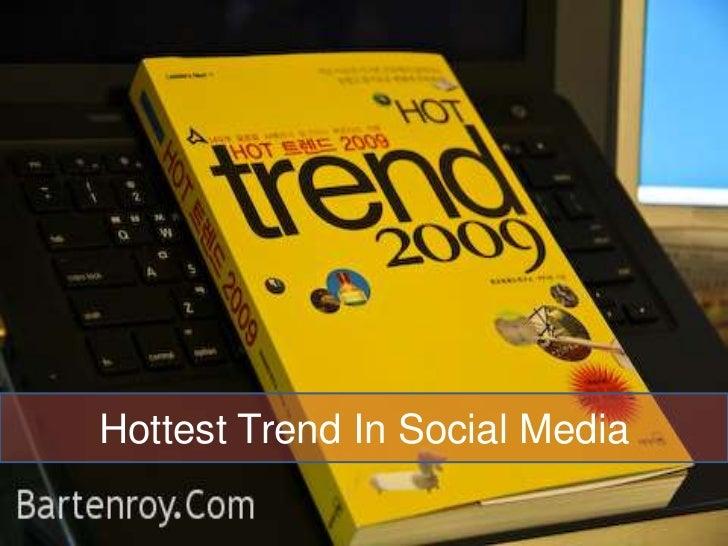 Hottest Trend In Social Media<br />
