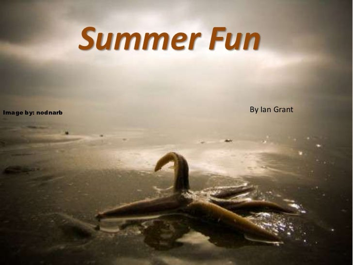 Summer Fun<br />By Ian Grant<br />Image by: nodnarb<br />