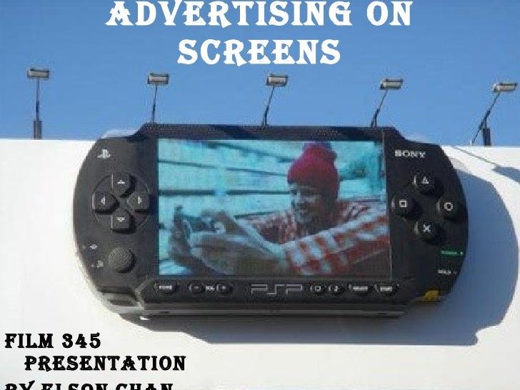 Advertising on Screens <ul><li>Film 345 Presentation </li></ul><ul><li>By elson chan </li></ul>