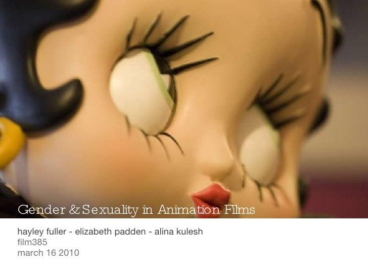 Gender & Sexuality in Animation Films <ul><li>hayley fuller - elizabeth padden - alina kulesh </li></ul><ul><li>film385  <...