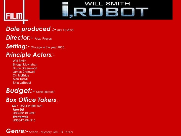 Date produced :-July 16 2004 Director:- Alex Proyas Setting:- Chicago in the year 2035 Principle Actors:-     Will Smith  ...