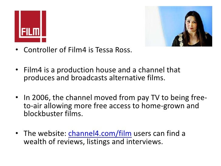 • Controller of Film4 is Tessa Ross.• Film4 is a production house and a channel that  produces and broadcasts alternative ...