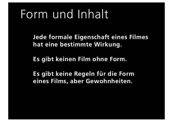 Form und Inhalt  Jede formale Eigenschaft eines Filmes  hat eine bestimmte Wirkung.  Es gibt keinen Film ohne Form.  Es gi...