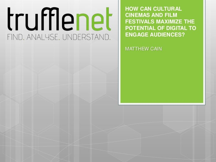HOW CAN CULTURALCINEMAS AND FILMFESTIVALS MAXIMIZE THEPOTENTIAL OF DIGITAL TOENGAGE AUDIENCES?MATTHEW CAIN