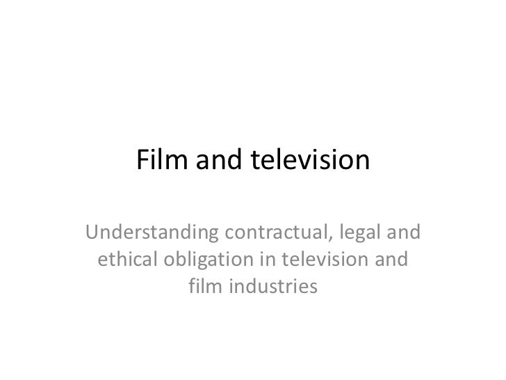 Film and television <br />Understanding contractual, legal and ethical obligation in television and film industries<br />