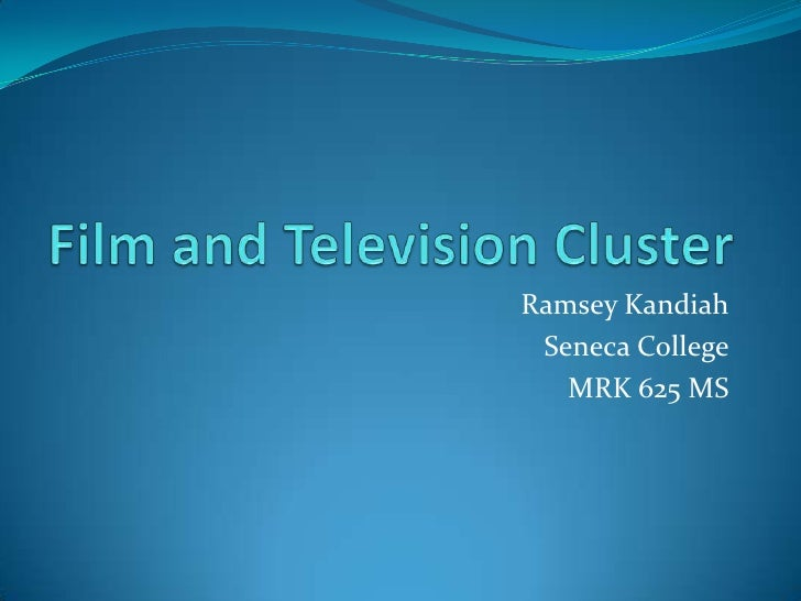 Film and Television Cluster<br />Ramsey Kandiah<br />Seneca College<br />MRK 625 MS<br />