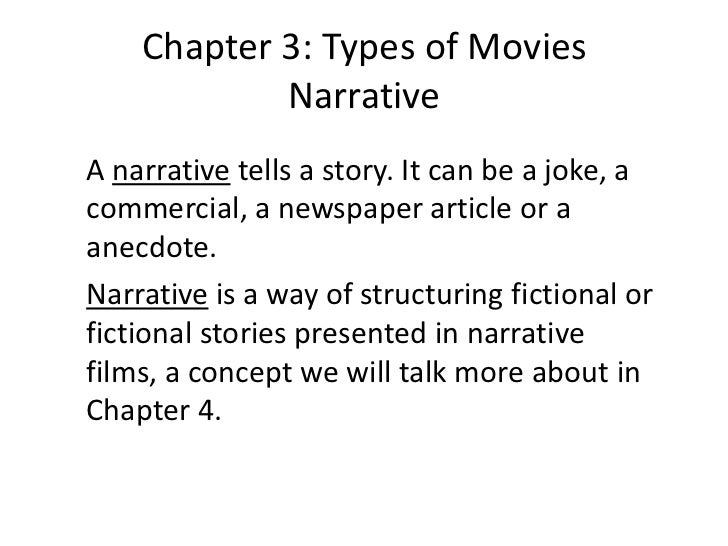 Chapter 3: Types of Movies            NarrativeA narrative tells a story. It can be a joke, acommercial, a newspaper artic...