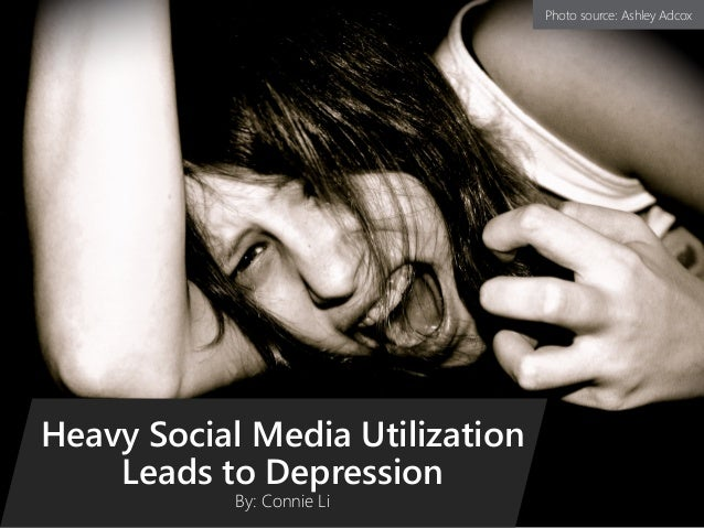 Heavy Social Media Utilization Leads to Depression By: Connie Li Photo source: Ashley Adcox