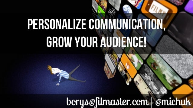 borys@filmaster.com | @michukPERSONALIZE COMMUNICATION,GROW YOUR AUDIENCE!