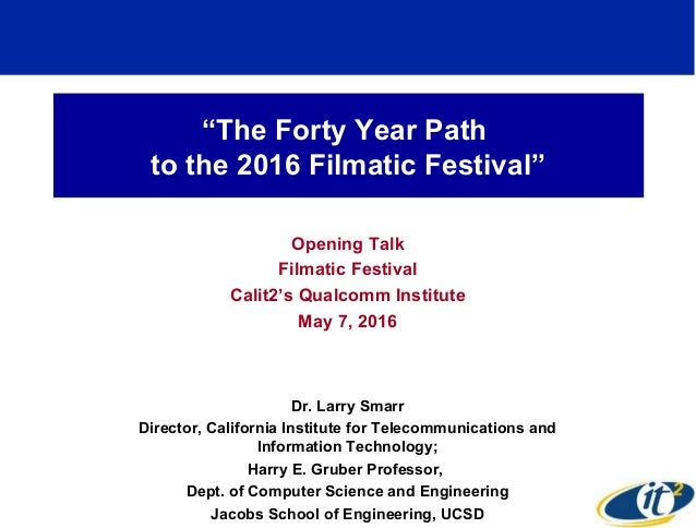 """The Forty Year Path to the 2016 Filmatic Festival"" Opening Talk Filmatic Festival Calit2's Qualcomm Institute May 7, 2016..."