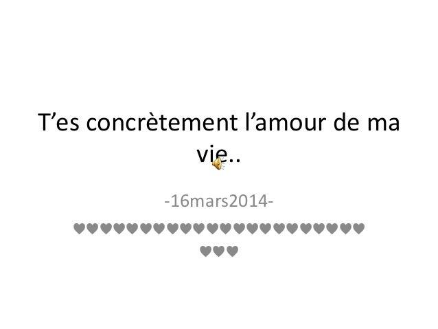 T'es concrètement l'amour de ma vie.. -16mars2014- ♥♥♥♥♥♥♥♥♥♥♥♥♥♥♥♥♥♥♥♥♥♥ ♥♥♥