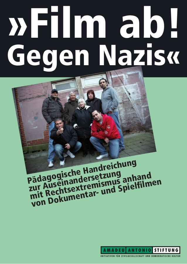 »Film ab! Gegen Nazis« Pädagogische Handreichung zur Auseinandersetzung mit Rechtsextremismus anhand von Dokumentar- und S...