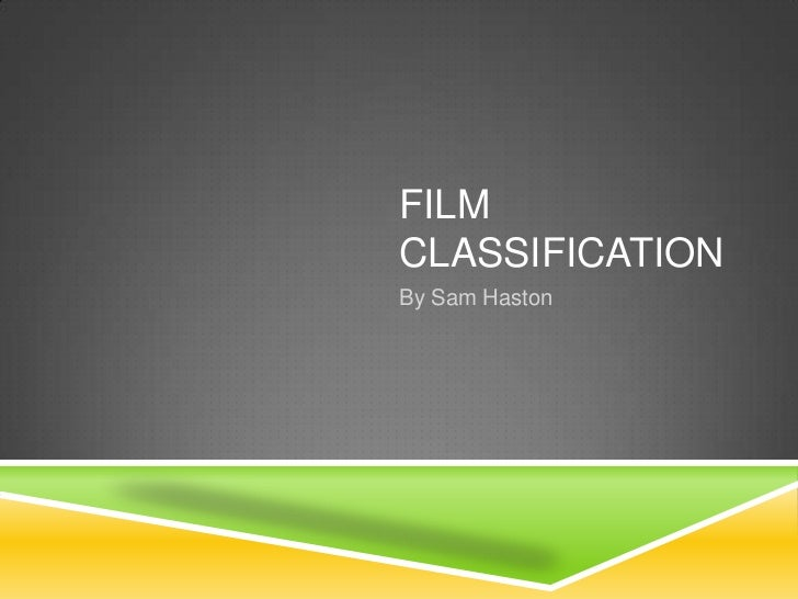 FILMCLASSIFICATIONBy Sam Haston
